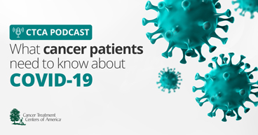 ctca podcast: what cancer patients need to know about novel coronavirus (covid 19)